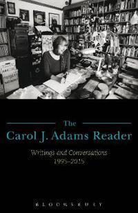 The Carol J. Adams Reader: Writings and Conversations 1995-2015