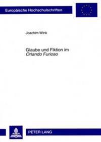 Glaube Und Fiktion Im Orlando Furioso: Auskultation Eines Einbalsamierten Korpus' Und Rekonstruktion Blasphemischen Lachens