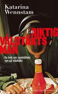 En riktig våldtäktsman : en bok om samhällets syn på våldtäkt