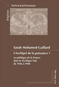 L'Archipel de La Puissance ?: La Politique de La France Dans Le Pacifique Sud de 1946 a 1998