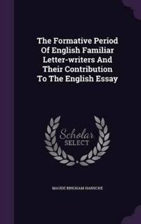 The Formative Period of English Familiar Letter-Writers and Their Contribution to the English Essay