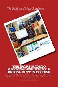 The Book on College Readiness: The Prof's Guide to Surviving High School and Kic
