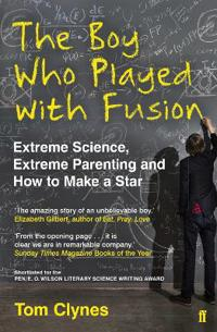 Boy who played with fusion - extreme science, extreme parenting and how to