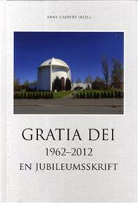 Gratia Dei 1962-2012 : en jubileumsskrift