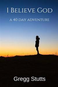 I Believe God: A 40-Day Adventure