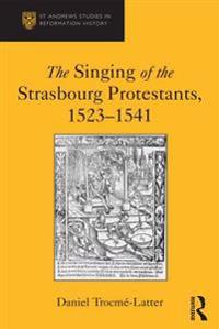 Singing of the Strasbourg Protestants, 1523-1541