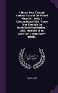 A Home Tour Through Various Parts of the United Kingdom. Being a Continuation of the Home Tour Through the Manufacturing Districts. Also, Memoirs of an Assistant Commissary-General
