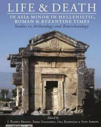 Life and Death in Asia Minor in Hellenistic, Roman and Byzantine Times: Studies in Archaeology and Bioarchaeology