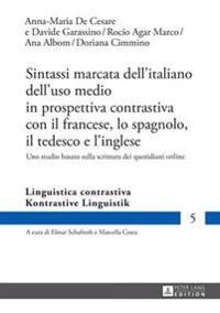 Sintassi Marcata Dell'italiano Dell'uso Medio in Prospettiva Contrastiva Con Il Francese, Lo Spagnolo, Il Tedesco E l'Inglese: Uno Studio Basato Sulla