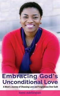 Embracing God's Unconditional Love: A Mom's Journey of Choosing Love and Forgiveness Over Guilt