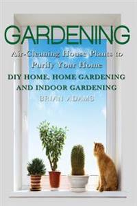 Gardening: Air-Cleaning House Plants to Purify Your Home - DIY Home, Home Gardening & Indoor Gardening