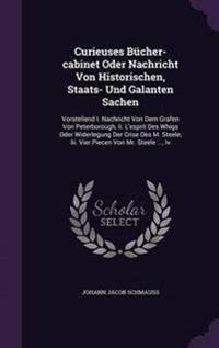 Curieuses Bucher-Cabinet Oder Nachricht Von Historischen, Staats- Und Galanten Sachen