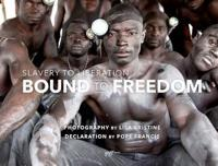 Bound to Freedom: Slavery to Liberation