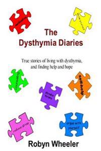 The Dysthymia Diaries: True Stories of Living with Dysthymia, and Finding Help and Hope