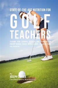 State-Of-The-Art Nutrition for Golf Teachers: Teaching Your Students Advanced Rmr Techniques to Prevent Injuries, Reduce Muscle Cramps, and Reach Thei