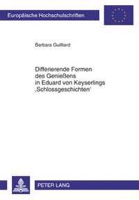Differierende Formen Des Genieens in Eduard Von Keyserlings 'Schlossgeschichten'