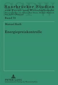 Energiepreiskontrolle: Eine Untersuchung Der Entgeltkontrolle Auf Den Verschiedenen Energiemaerkten Nach Energiewirtschaftsrecht, Deutschem U