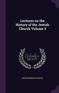 Lectures on the History of the Jewish Church; Volume 3