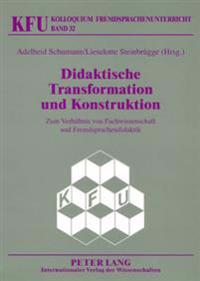 Didaktische Transformation Und Konstruktion: Zum Verhaeltnis Von Fachwissenschaft Und Fremdsprachendidaktik