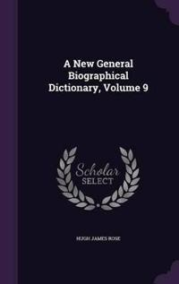 A New General Biographical Dictionary, Volume 9