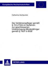 Der Verfahrenspfleger Gemaeß § 70 B Fgg Im Verfahren Zur Geschlossenen Unterbringung Minderjaehriger Gemaeß § 1631 B Bgb
