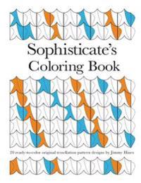 Sophisticate's Coloring Book: 20 Ready-To-Color Original Tessellation Pattern Designs by Jimmy Hines