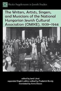 The Writers, Artists, Singers, and Musicians of the National Hungarian Jewish Cultural Association (OMIKE), 1939-1944