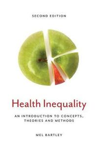 Health Inequality: An Introduction to Concepts, Theories and Methods, 2nd E