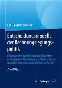 Entscheidungsmodelle Der Rechnungslegungspolitik: Losungsvorschlage Fur Kapitalgesellschaften Aus Betriebswirtschaftlicher, Rechtlicher, Mathematische