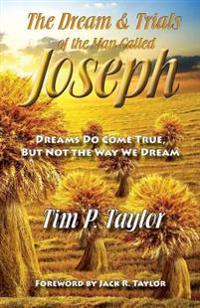 The Dream & Trials of the Man Called Joseph: Dreams Do Come True But Not the Way We Dream