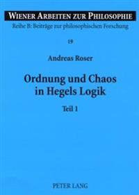 Ordnung Und Chaos in Hegels Logik: Teil 1 Und 2
