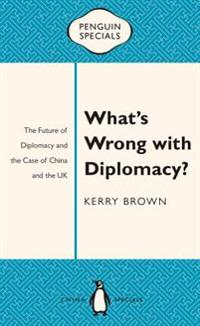 What's Wrong with Diplomacy?: The Future of Diplomacy and the Case of China and the UK