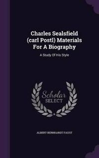 Charles Sealsfield (Carl Postl) Materials for a Biography