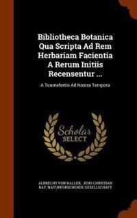 Bibliotheca Botanica Qua Scripta Ad Rem Herbariam Facientia a Rerum Initiis Recensentur ...