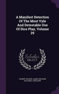 A Manifest Detection of the Most Vyle and Detestable Use of Dice Play, Volume 29