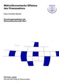 Makrooekonomische Effizienz Des Finanzsektors: Herleitung Eines Theoretischen Modells Und Schaetzung Der Wachstumsimplikationen Fuer Die Marktwirtscha
