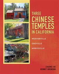 Three Chinese Temples in California: Marysville, Oroville, Weaverville