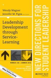 Leadership Development Through Service-Learning: New Directions for Student Leadership, Number 150