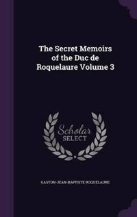 The Secret Memoirs of the Duc de Roquelaure Volume 3