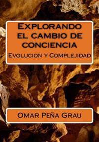 Explorando El Cambio de Conciencia: Evolucion y Complejidad