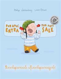 Por Aqui Entra, Por Aqui Sale! D Bat Nar Ka Win, Ho Bat Nar Ka Htwat!: Libro Infantil Ilustrado Espanol-Birmano (Edicion Bilingue)