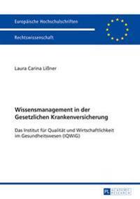 Wissensmanagement in Der Gesetzlichen Krankenversicherung: Das Institut Fuer Qualitaet Und Wirtschaftlichkeit Im Gesundheitswesen (Iqwig)