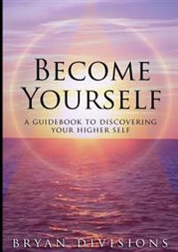 Become Yourself - A Guidebook to Discovering Your Higher Self
