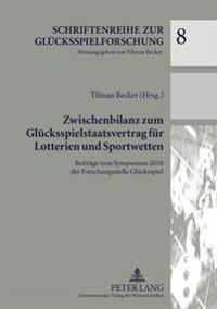 Zwischenbilanz Zum Gluecksspielstaatsvertrag Fuer Lotterien Und Sportwetten: Beitraege Zum Symposium 2010 Der Forschungsstelle Gluecksspiel