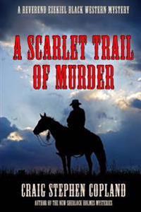 A Scarlet Trail of Murder: A Reverend Ezekiel Black Western Mystery