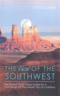 The Best of the Southwest: The Grand Circle Travel Guide for a One-Week (or Two-Week) Trip of a Lifetime