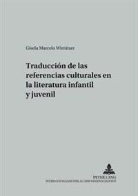Traducciaon de Las Referencias Culturales En La Literatura Infantil y Juvenil = Traduccion de Las Referencias Culturales En La Literatura Infantil y J
