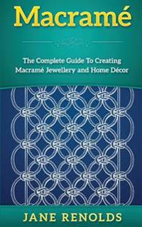 Macrame: The Complete Guide to Creating Macrame Jewellery and Home Decor (Paracord, Craft Business, Knot Tying, Fusion Knots, K