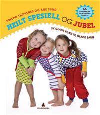 Heilt spesiell og jubel; sy glade klær til glade barn