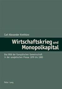 Wirtschaftskrieg Und Monopolkapital: Das Bild Der Europaeischen Gemeinschaft in Der Sowjetischen Presse 1979 Bis 1985